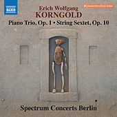 Korngold: Piano Trio, Op. 1 & String Sextet, Op. 10 by Spectrum Concerts Berlin
