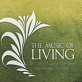 The Music Of Living: The Choral Music Of Dan Forrest 2010-2011 by Various Artists