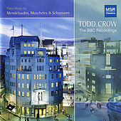 Todd Crow - The BBC Recordings (Piano Music by Mendelssohn, Moscheles & Schumann) by Todd Crow