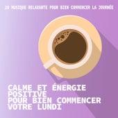 Calme et énergie positive pour bien commencer votre lundi by Various Artists