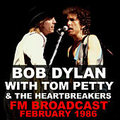 Bob Dylan With Tom Petty & The Heartbreakers FM Broadcast February 1986 by Bob Dylan