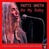Be My Baby (Live) by Patti Smith