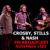 Crosby, Stills & Nash FM Broadcast November 1982 by Crosby, Stills and Nash