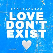 Love Don't Exist by Frankdagoat
