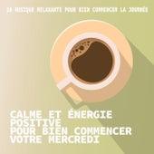 Calme et énergie positive pour bien commencer votre mercredi by Various Artists