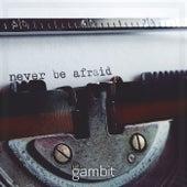 Never Be Afraid de Gambit