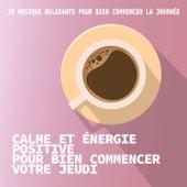 Calme et énergie positive pour bien commencer votre jeudi von Various Artists