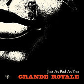 Just as Bad as You by Grande Royale
