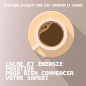 Calme et énergie positive pour bien commencer votre samedi by Various Artists