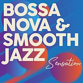 Bossa Nova & Smooth Jazz Sensation by Various Artists