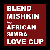 Love Cup (feat. African Simba) by Blend Mishkin
