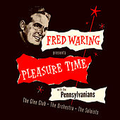 Pleasure Time de Fred Waring & His Pennsylvanians