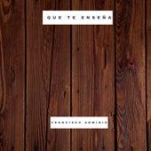 Que Te Enseña by Francisco Arminio