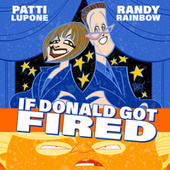 If Donald Got Fired by Patti LuPone