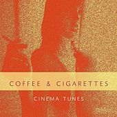 Coffee and Cigarettes (Cinema Tunes) by Various Artists
