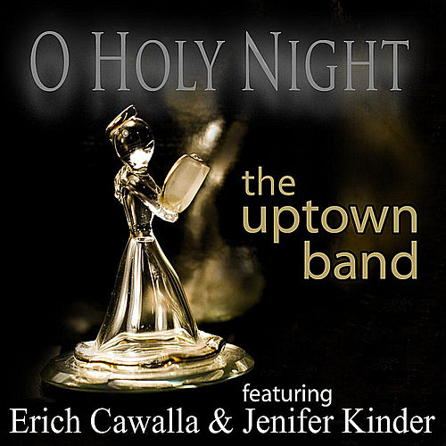 O Holy Night (featuring Erich Cawalla & Jenifer Kinder) by The Uptown Band
