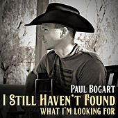 I Still Haven't Found What I'm Looking For by Paul Bogart