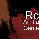 Ain't a Game by RC