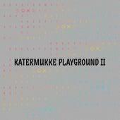 Katermukke Playground II von Various Artists