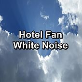Hotel Fan White Noise by White Noise Meditation (1)
