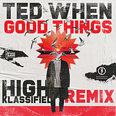 Good Things (High Klassified Remix) de Ted When