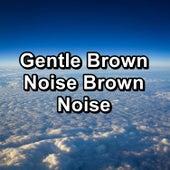 Gentle Brown Noise Brown Noise von Yoga Tribe