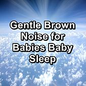 Gentle Brown Noise for Babies Baby Sleep by Brown Noise