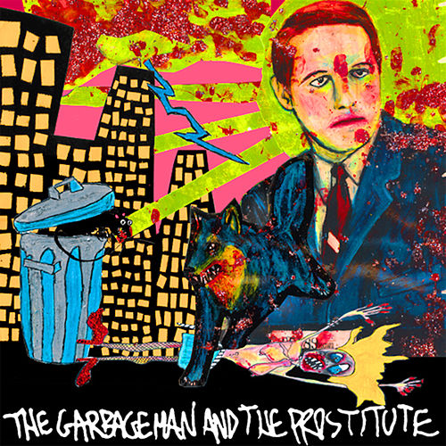 The Garbageman & The Prostitute by Kill Me Tomorrow