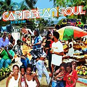 Caribbean Soul Riddim by Pressure, Busy Signal, Maxi Priest, Marvin Priest, Sandy Smith, Ginjah, Malica, Stevie Face, Duane Stephenson, Gregory Morris