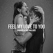 Feel My Love to You - Romantic R&B Ballads by Various Artists