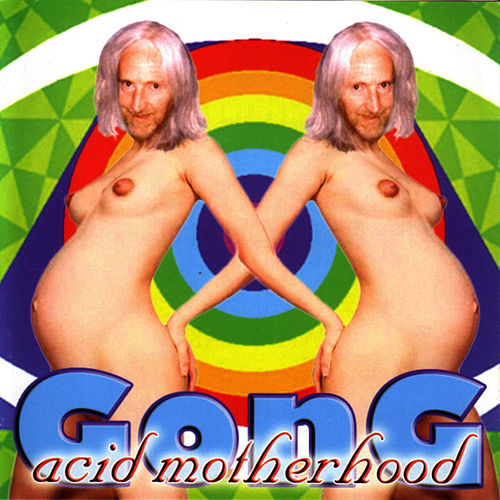 Acid Motherhood by Gong