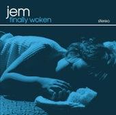 Finally Woken by Jem