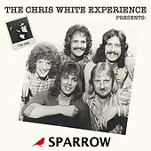 The Chris White Experience Presents Sparrow by Sparrow