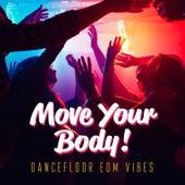 Move Your Body! Dancefloor EDM Vibes de Various Artists