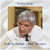Stella By Starlight / Makin' Whoopee (All Tracks Remastered) by Bobby Troup