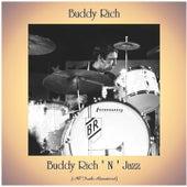 Buddy Rich ' N ' Jazz (All Tracks Remastered) von Buddy Rich