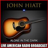 Alone In The Dark (Live) by John Hiatt