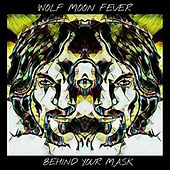 Behind Your Mask by Wolf Moon Fever