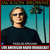 Fiddlin' Around (Live) by Jackson Browne