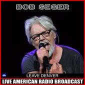 Leave Denver (Live) by Bob Seger