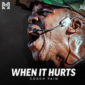 When It Hurts (Motivational Speeches) by Coach Pain