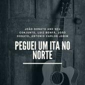 Peguei Um Ita No Norte by João Donato and Seu Conjunto, Luiz Bonfá, João Donato, Antonio Carlos Jobim