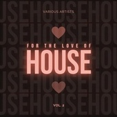 For the Love of House, Vol. 2 by Various Artists
