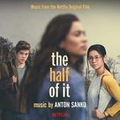 The Half of It (Music from the Netflix Film) by Anton Sanko