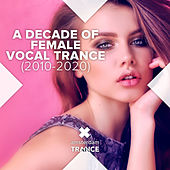 A Decade of Female Vocal Trance (2010 - 2020) by Various Artists