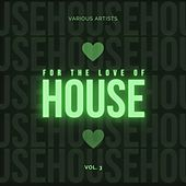 For the Love of House, Vol. 3 by Various Artists