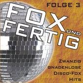 Fox und fertig - Zwanzig gnadenlose Disco-Fox Hits! Folge 3 by Various Artists