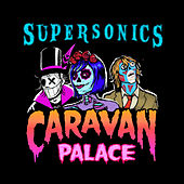 Supersonics (Out Come the Freaks Edit) by Caravan Palace