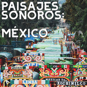 Paisajes Sonoros: México by Various Artists