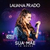 Sua Mãe Tá Nessa (Ao Vivo) de Lauana Prado
